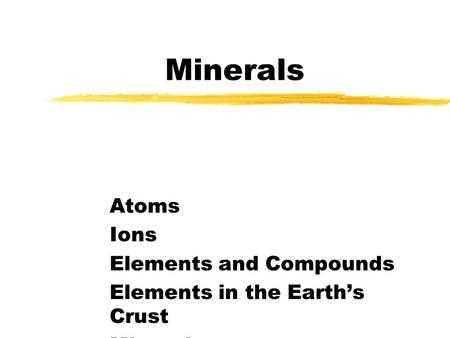 Minerals Write down what you know about minerals. What