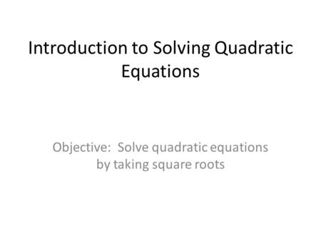 Solving Quadratic Equations By Finding Square Roots  Ppt Download