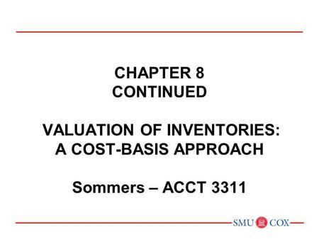 CHAPTER 9 INVENTORIES: ADDITIONAL VALUATION ISSUES Sommers