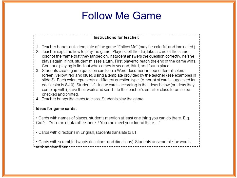 This instructional designer job description template is optimized for online job boards or careers pages. Instructions For Teacher 1 Teacher Hands Out A Template Of The Game Follow Me May Be Colorful And Laminated 2 Teacher Explains How To Play The Game Ppt Download