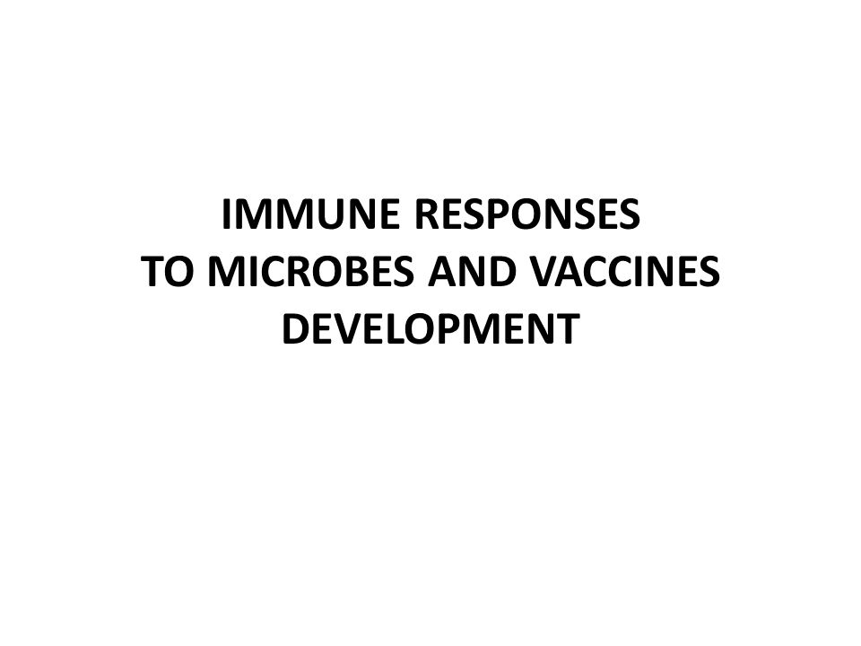 IMMUNE RESPONSES TO MICROBES AND VACCINES DEVELOPMENT