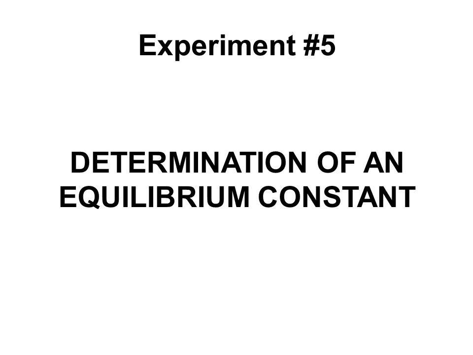Experiment #5 DETERMINATION OF AN EQUILIBRIUM CONSTANT