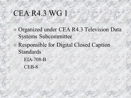 DTV Closed Captioning Bulletin The work of CEA R4.3 WG1
