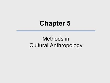 Chapter 5 Methods in Cultural Anthropology. What We Will