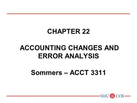 ACCOUNTING CHANGES AND ERROR ANALYSIS. Learning Objectives