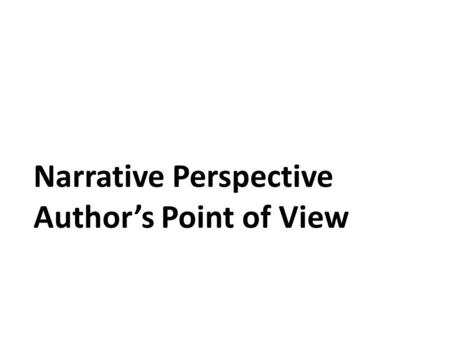 Narrative Perspective Author's Point of View. First-Person