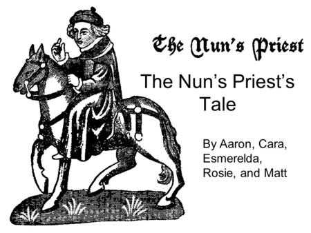 The Nun's Priest's Tale. Each pilgrim from the Prologue