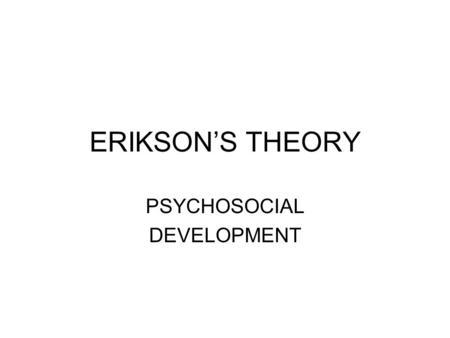 P SYCHOANALYTIC P ERSPECTIVE Psychosocial Erikson's