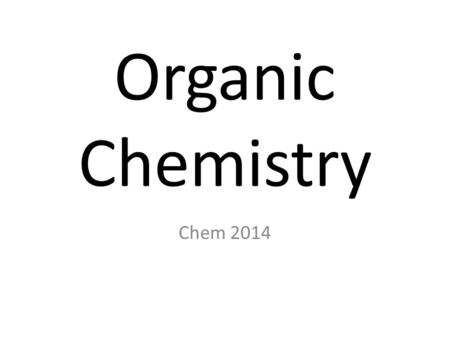 Organic Chemistry The study of carbon- containing