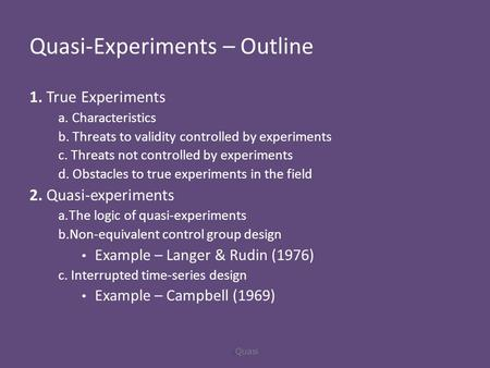Outline 1 True Experiments A Characteristics B Threats To