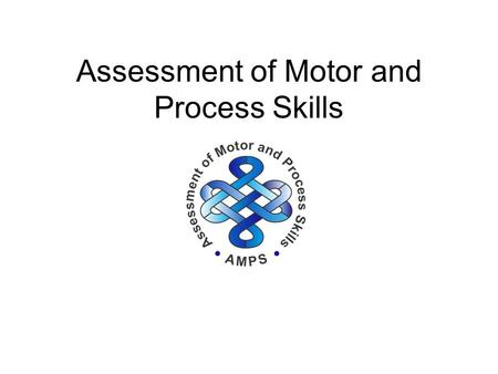 The Assessment of Motor and Process Skills. The Assessment