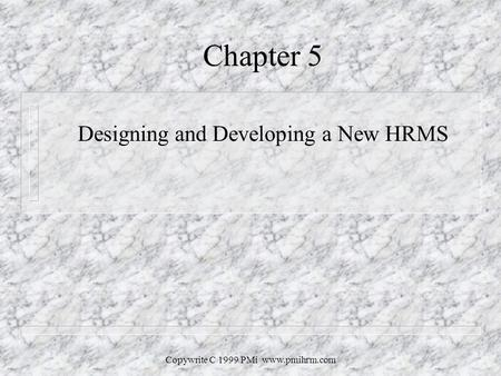 Copywrite c 1999 PMi PLANNING A NEW HRMS Chapter ppt download