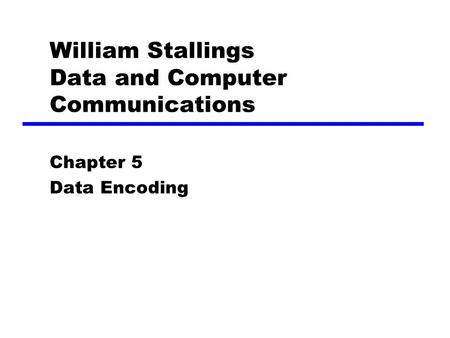 Data Communications Chapter 5 Data Encoding. Encoding