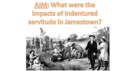 AIM: What were the impacts of indentured servitude in Jamestown? ppt download
