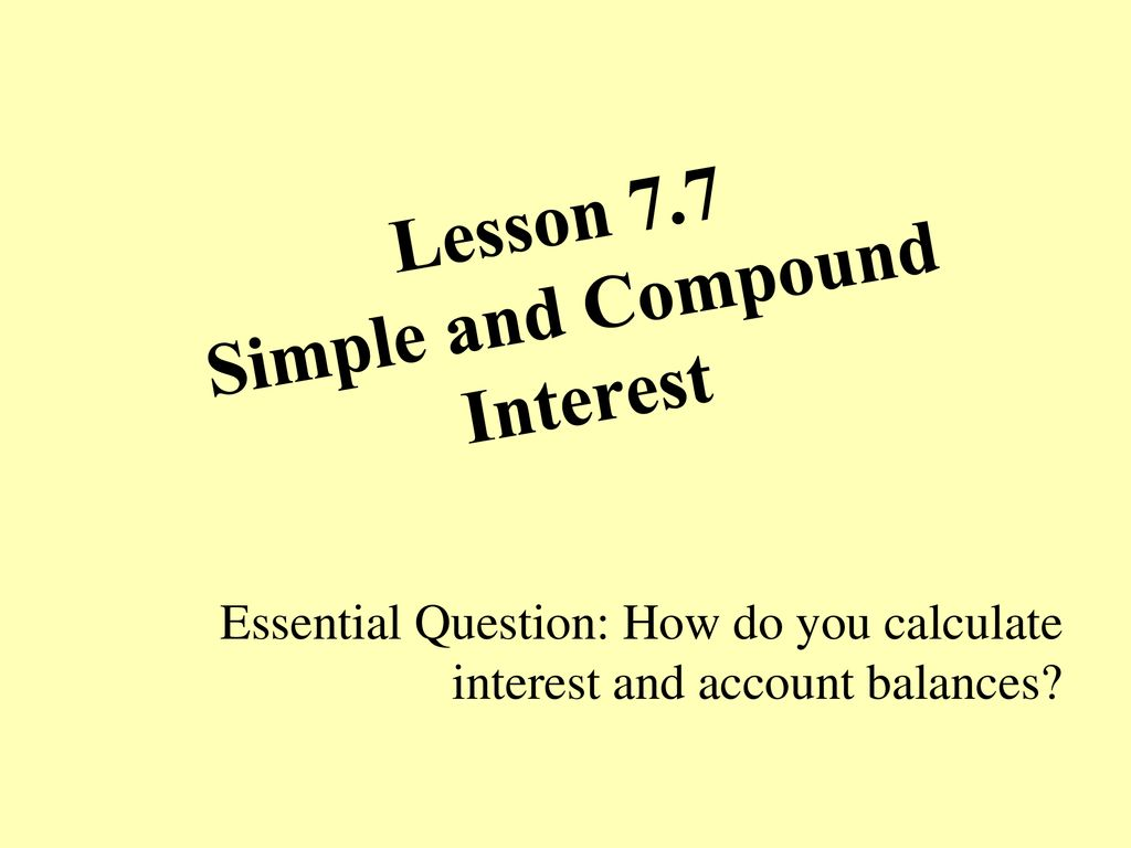 hight resolution of Lesson 7.7 Simple and Compound Interest - ppt download