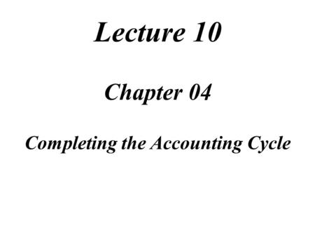 1 4 Completing the Accounting Cycle Describe the flow of