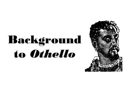 Background to Othello. Origin Based on a true story