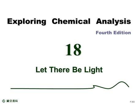 Chapter 18 Let There Be Light Spectrophotometry The use of