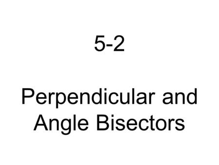 5.2: Bisectors in Triangles Objectives: To use properties