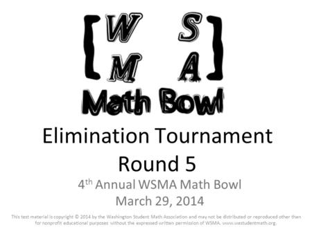 Final Round 2 nd Annual WSMA Math Bowl April 28, 2012 This