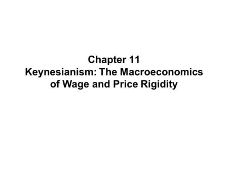 Chapter 11 Keynesianism: The Macroeconomics of Wage and