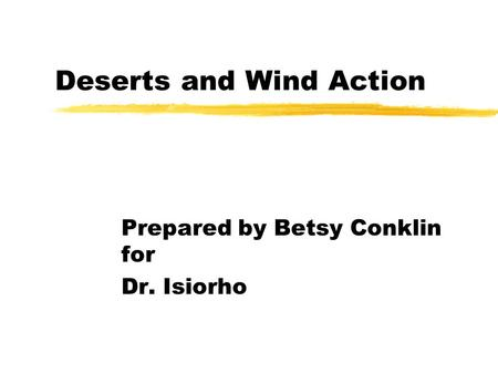 Lecture 15 Deserts and Wind Action. Lecture Outline