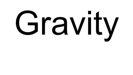 GRAVITY EQ: What is the relationship among the mass of