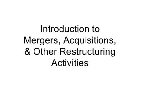 Introduction to Mergers, Acquisitions, & Other