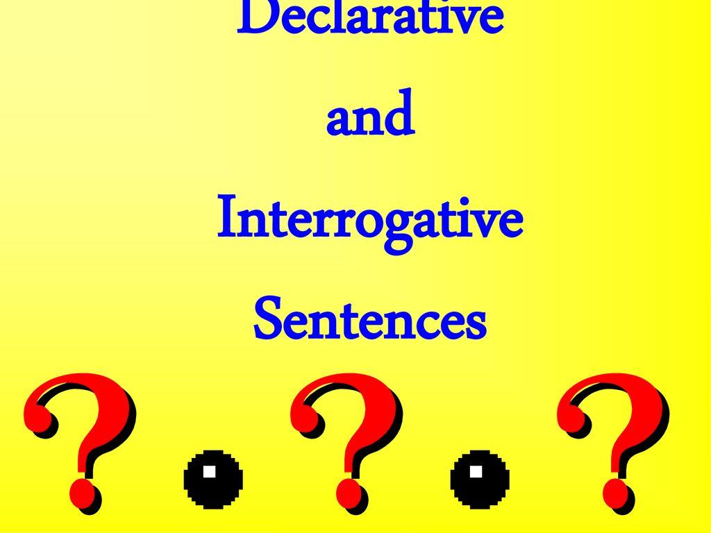 hight resolution of Declarative and Interrogative Sentences - ppt download