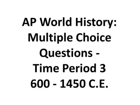 AP World History Multiple Choice Questions 600