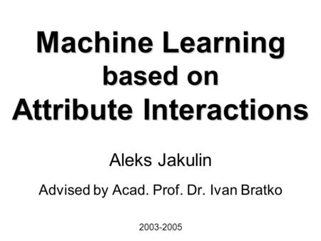 Attribute Interactions in Medical Data Analysis A. Jakulin