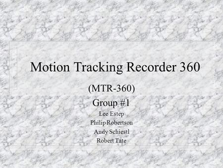 Motion Tracking Recorder 360 (MTR-360) Group #1 Lee Estep