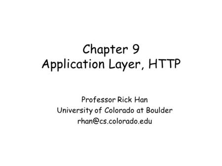 Chapter 9 More on HTTP and DNS Professor Rick Han