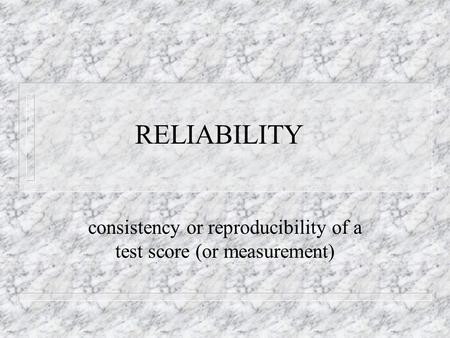 Reliability. Basics of test score theory Each person has a