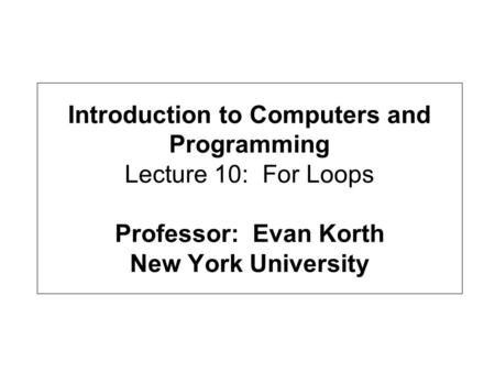 Introduction to Computers and Programming Lecture 5