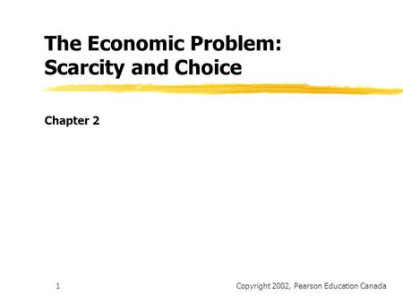 2 The Economic Problem: Scarcity and Choice CHAPTER