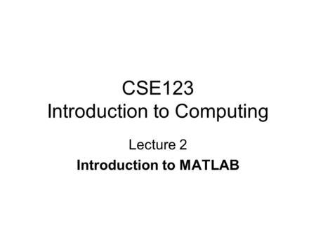 MATLAB Technical Computing Environment. MATLAB Matlab is