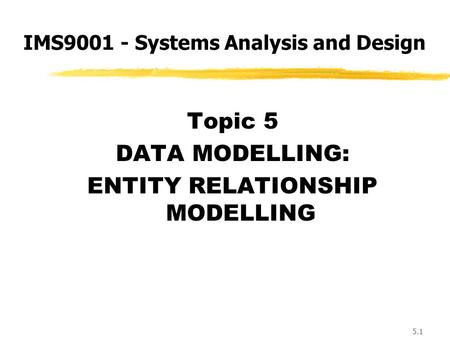 IMS 5024 Data Modelling (1). IMS 5024 Lecture 32 Content