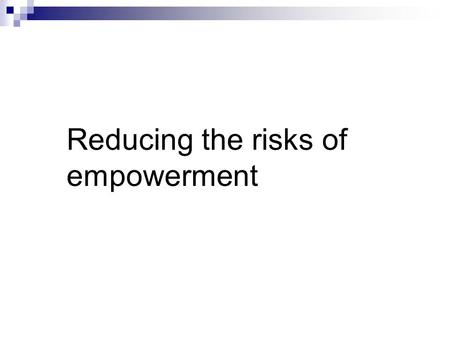 RISKS OF EMPOWERMENT. Risks of empowerment Mistakes of