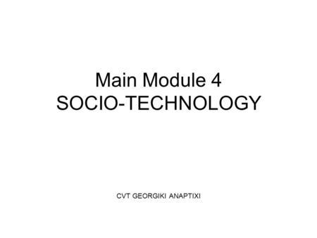 MODULE 4 SOCIOTECHNOLOGY C.V.T. GEORGIKI ANAPTIXI Page 1