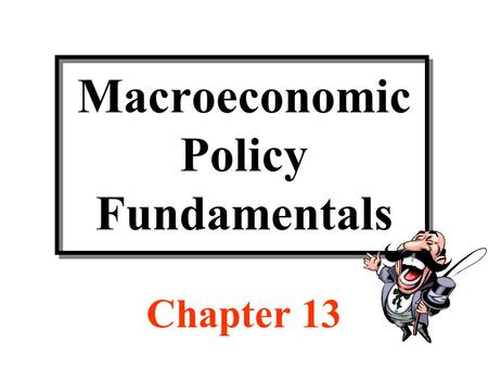 Macroeconomic Policy Fundamentals Chapter 13. Discussion