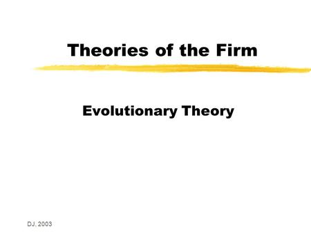 DJ, 2003 Theories of the Firm Agency Theory. DJ, 2003