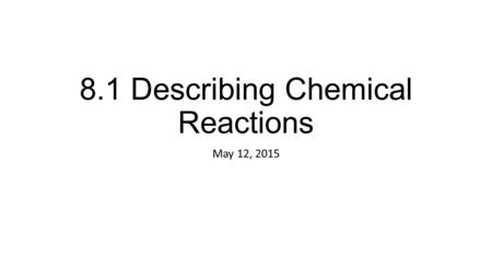 Chapter 11 Matter and Change 11.1 Describing Chemical