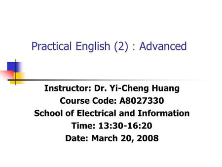 Practical English (2) : Advanced Instructor: Dr. Yi-Cheng