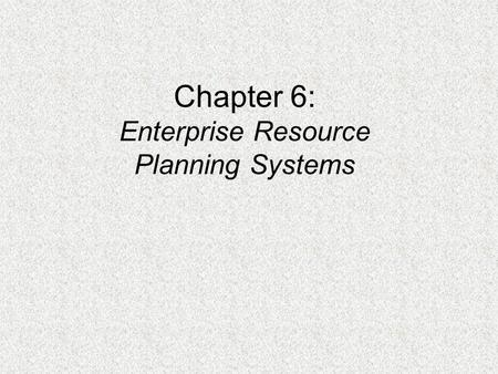 Chapter 6: Enterprise Resource Planning Systems. PROBLEMS