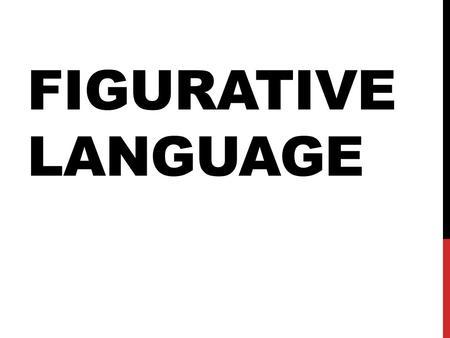 Figures of Speech Figurative Language VS. Literal Language
