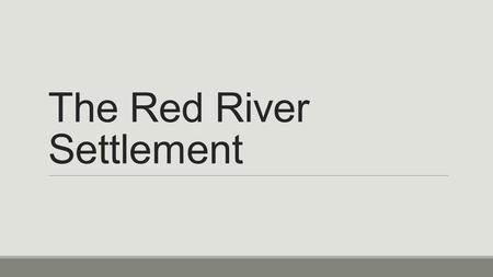 The Red River Colony This skirmish became known as the