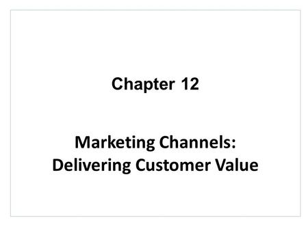 Marketing Channels Marketing Channels Delivering Customer
