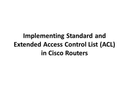 Day 4 Security ( ACL ) , Standard Access Lists , Extended