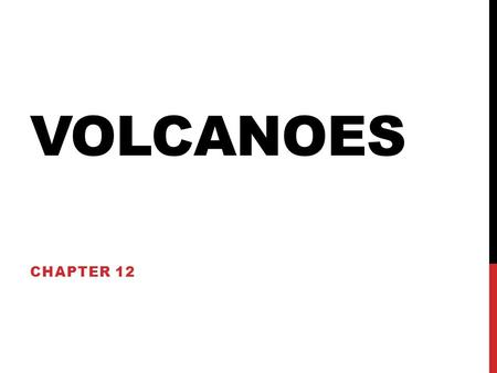 Chapter: Volcanoes Section 1: Volcanoes and Earth's Moving